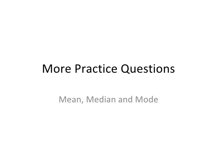More Practice Questions Mean, Median and Mode