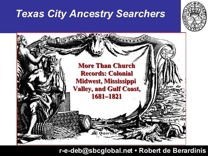 r-e-deb@sbcglobal.net • Robert de Berardinis Texas City Ancestry Searchers More Than Church Records: Colonial Midwest, Mis...