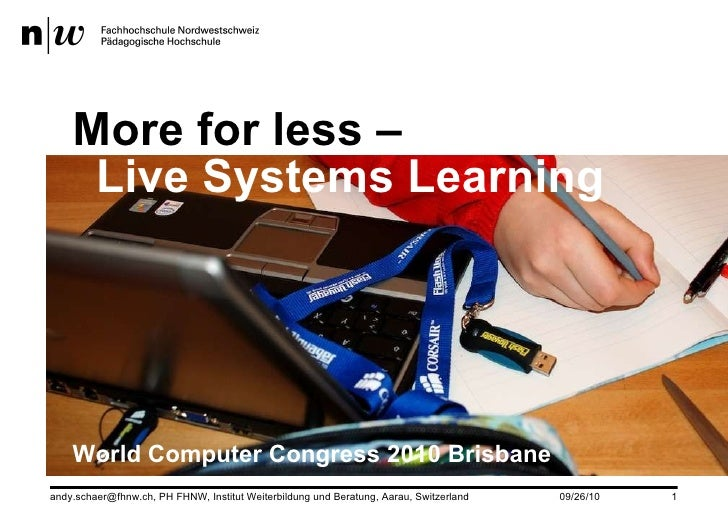 <ul><li>More for less – Live Systems Learning </li></ul><ul><li>World Computer Congress 2010 Brisbane </li></ul>
