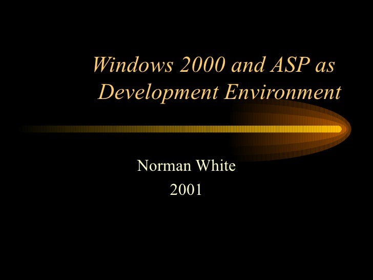 Windows 2000 and ASP as  Development Environment Norman White 2001