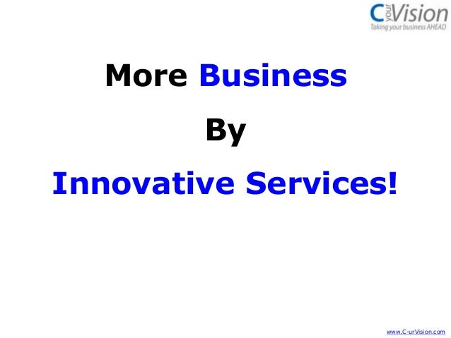 More business by innovative services!