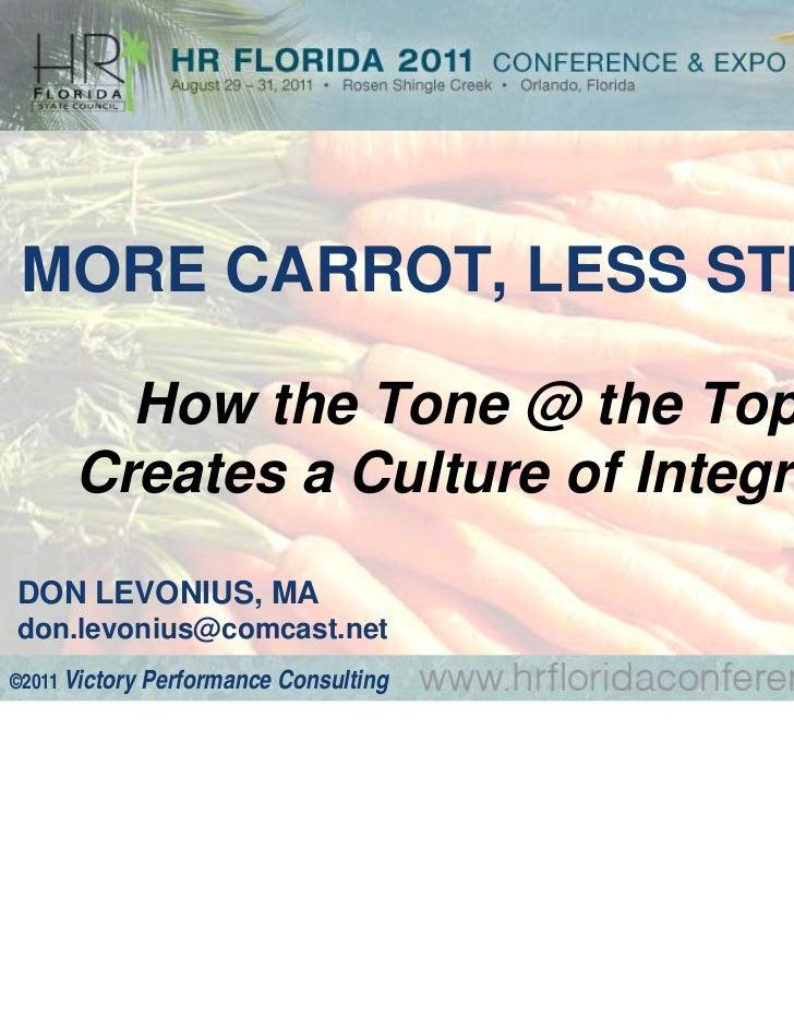 MORE CARROT, LESS STICK:        How the Tone @ the Top      Creates a Culture of IntegrityDON LEVONIUS, MAdon.levonius@com...