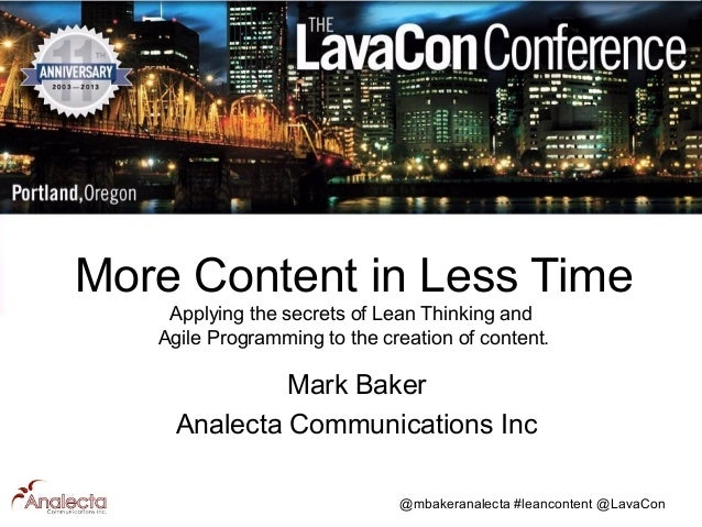 More Content in Less Time Applying the secrets of Lean Thinking and Agile Programming to the creation of content.  Mark Ba...