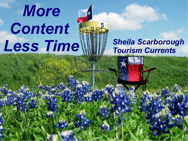 More ContentLess Time     Sheila Scarborough              Tourism Currents@SheilaS#BastropSBF
