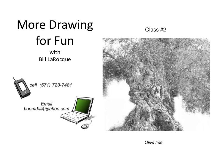 More Drawing       Class #2  for Fun         with   Bill LaRocque                   Olive tree