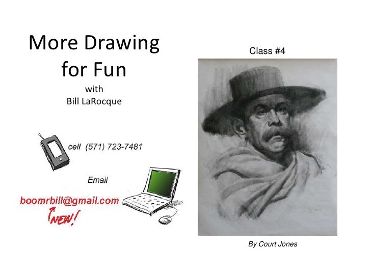 More Drawing       Class #4  for Fun         with   Bill LaRocque                   By Court Jones