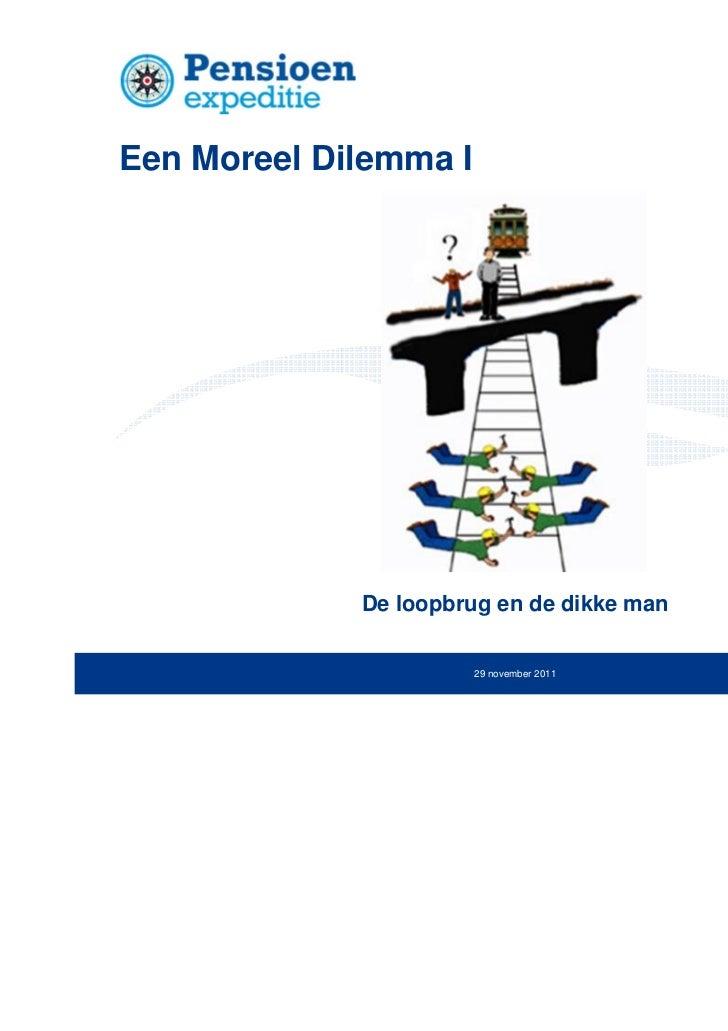 Een Moreel Dilemma I             De loopbrug en de dikke man                       29 november 2011