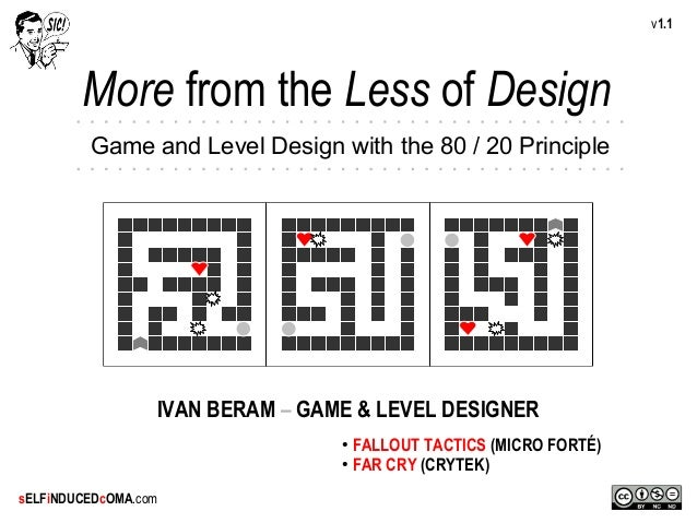 v1.1        More from the Less of Design         Game and Level Design with the 80 / 20 Principle                  IVAN BE...