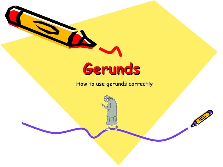 Gerunds How to use gerunds correctly