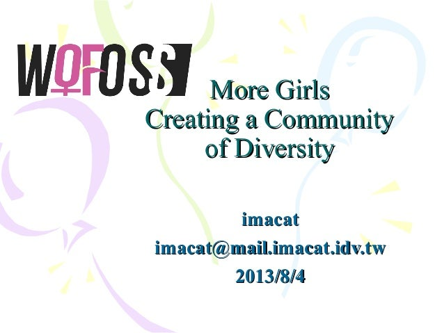 More GirlsMore Girls Creating a CommunityCreating a Community of Diversityof Diversity imacatimacat imacat@mail.imacat.idv...