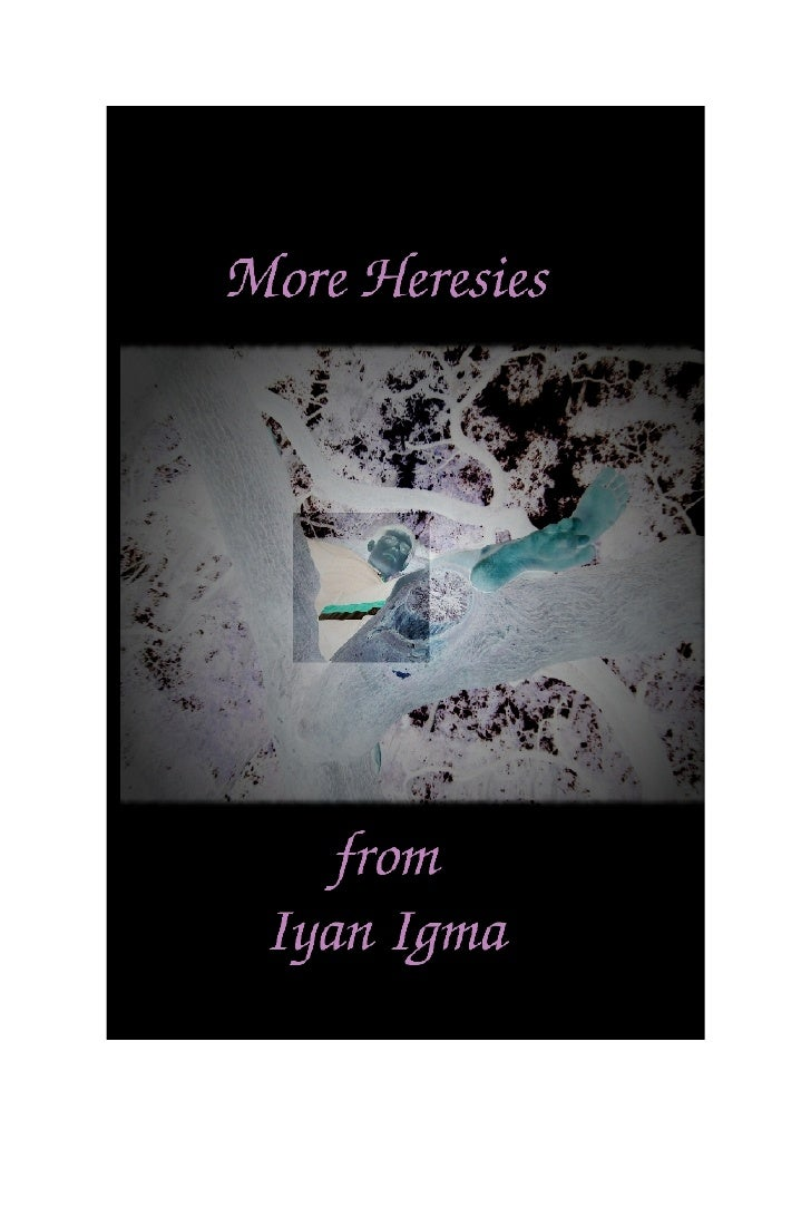 More Heresies From Iyan Igma