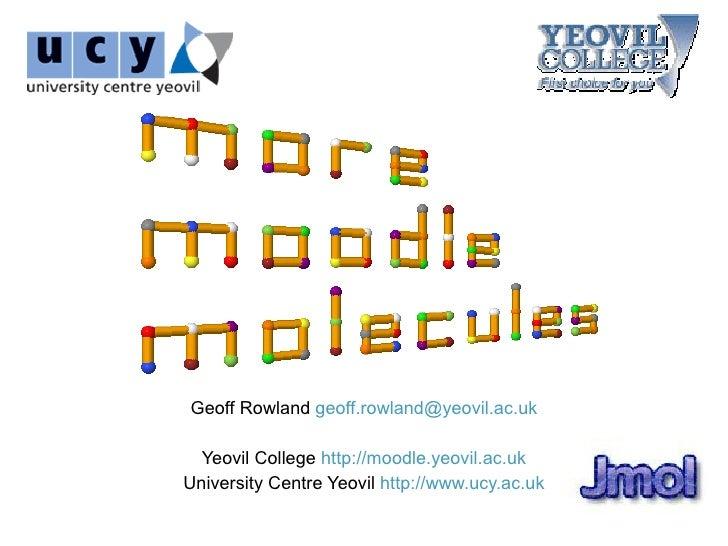 Geoff Rowland geoff.rowland@yeovil.ac.uk    Yeovil College http://moodle.yeovil.ac.uk University Centre Yeovil http://www....