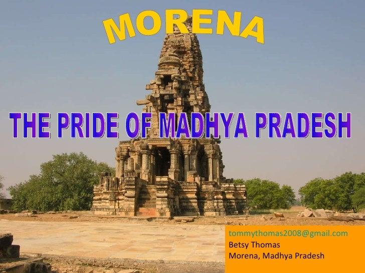 THE PRIDE OF MADHYA PRADESH MORENA [email_address] Betsy Thomas Morena, Madhya Pradesh