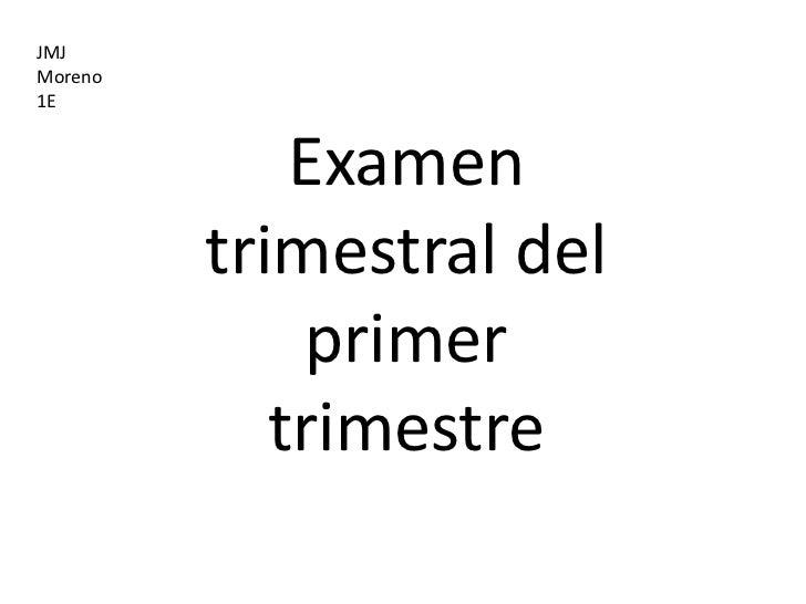 JMJMoreno1E             Examen         trimestral del             primer            trimestre