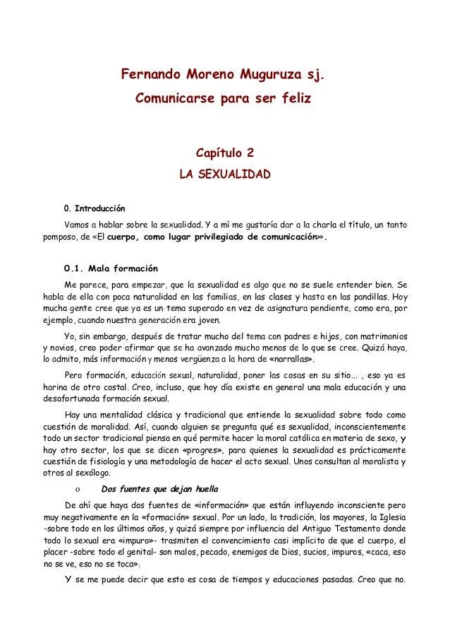 Fernando Moreno Muguruza sj. Comunicarse para ser feliz  Capítulo 2 LA SEXUALIDAD 0. Introducción Vamos a hablar sobre la ...