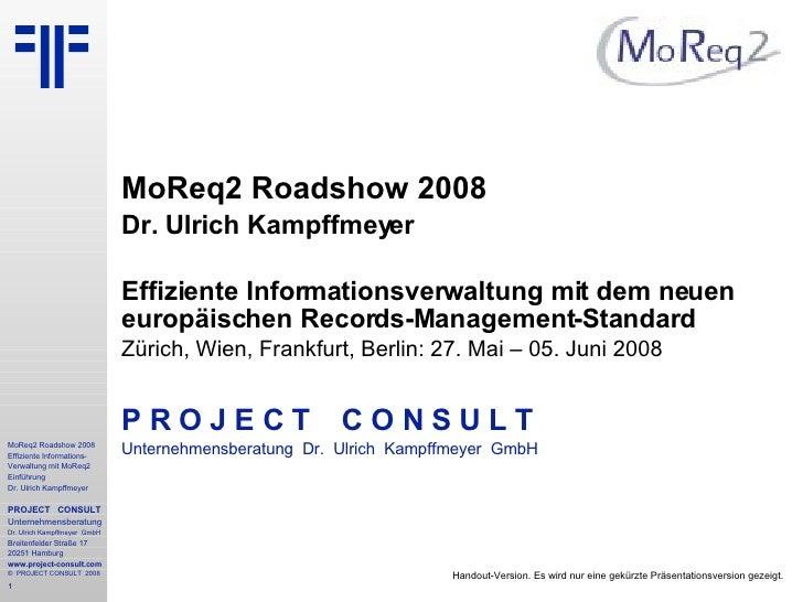 MoReq2 Roadshow 2008 Dr. Ulrich Kampffmeyer Effiziente Informationsverwaltung mit dem neuen europäischen Records-Managemen...