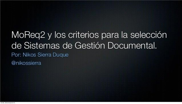MoReq2 y los criterios para la selección                    de Sistemas de Gestión Documental.                    Por: Nik...