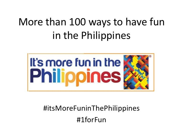 More than 100 ways to have fun       in the Philippines     #itsMoreFuninThePhilippines              #1forFun