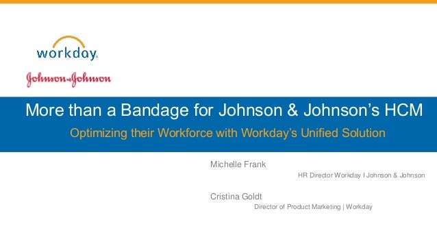 More than a Bandage for Johnson & Johnson's HCM Optimizing their Workforce with Workday's Unified Solution Michelle Frank ...