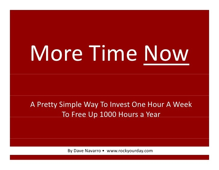 More!Time!Now More Time Now A!Pretty!Simple!Way!To!Invest!One!Hour!A!Week!           To!Free!Up!1000!Hours!a!Year         ...