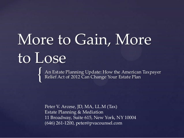 More to Gain, Moreto Lose  {   An Estate Planning Update: How the American Taxpayer      Relief Act of 2012 Can Change You...