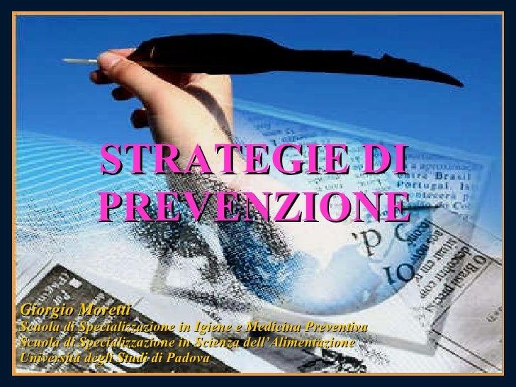 STRATEGIE DI PREVENZIONE Giorgio Moretti Scuola di Specializzazione in Igiene e Medicina Preventiva Scuola di Specializzaz...