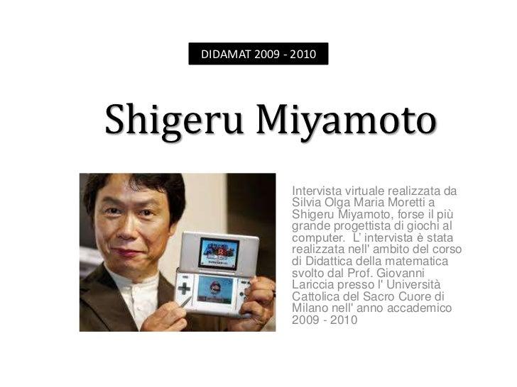 DIDAMAT 2009 - 2010<br />Shigeru Miyamoto <br />Intervista virtuale realizzata da Silvia Olga Maria Moretti a Shigeru Miya...