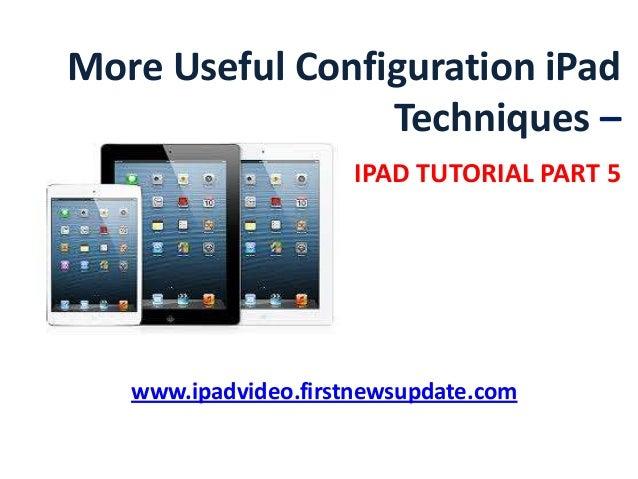 More useful configuration ipad techniques - ipad tutorial part 5