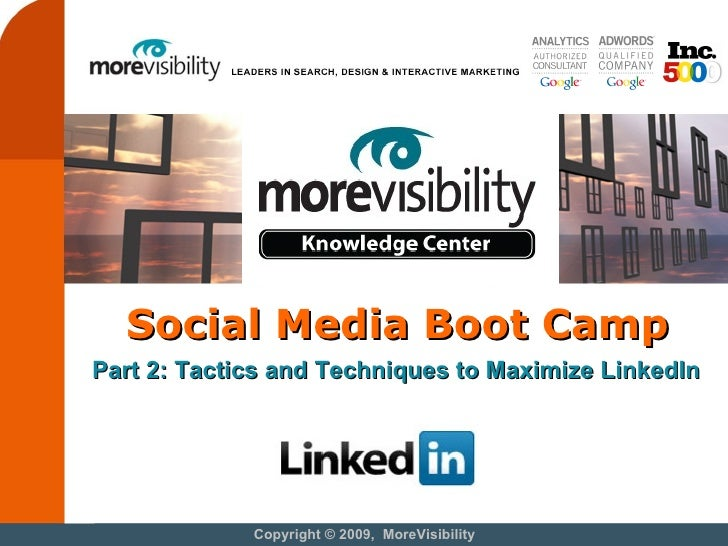 Social Media Boot Camp Copyright © 2009,  MoreVisibility Part 2: Tactics and Techniques to Maximize LinkedIn