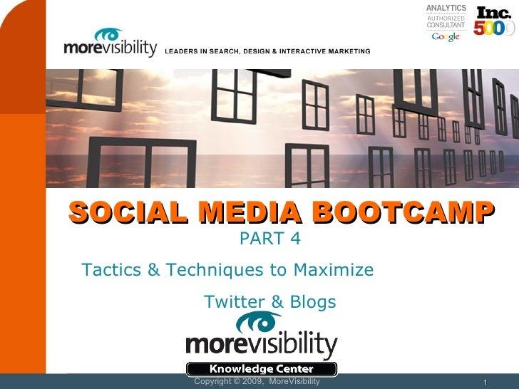 SOCIAL MEDIA BOOTCAMP PART 4 Tactics & Techniques to Maximize  Twitter & Blogs