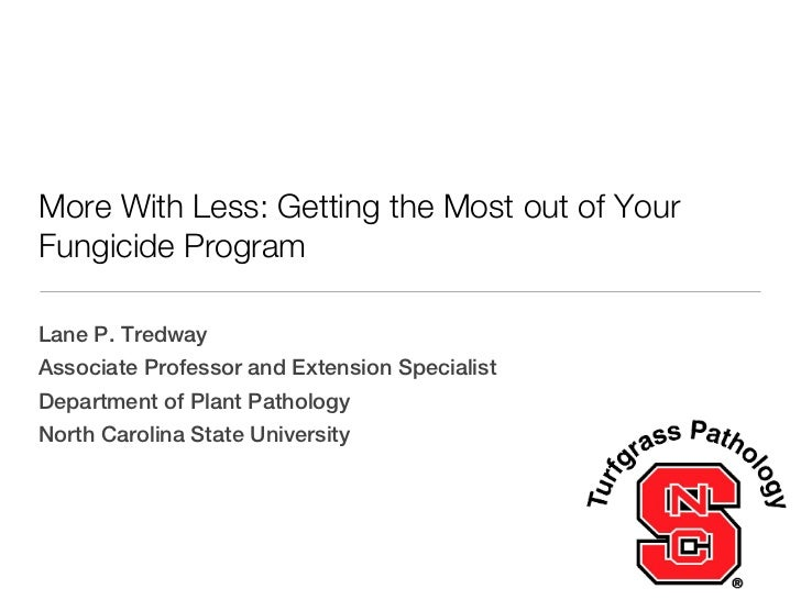 More With Less: Getting the Most out of YourFungicide ProgramLane P. TredwayAssociate Professor and Extension SpecialistDe...