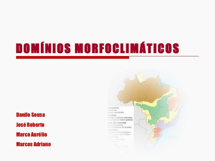 DOMÍNIOS MORFOCLIMÁTICOS Danilo Sousa José Roberto Marco Aurélio Marcos Adriano