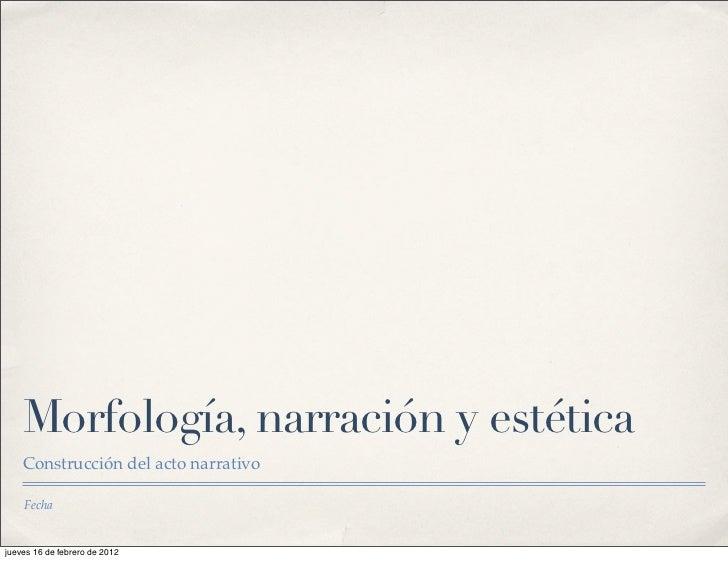 Morfología, narración y estética    Construcción del acto narrativo    Fechajueves 16 de febrero de 2012