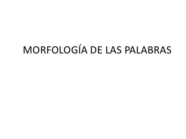 MORFOLOGÍA DE LAS PALABRAS