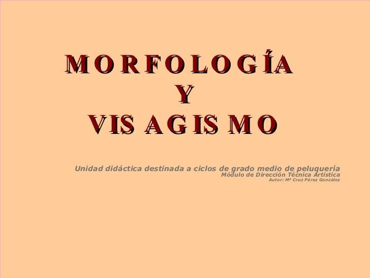MORFOLOGÍA  Y VISAGISMO Unidad didáctica destinada a ciclos de grado medio de peluquería Módulo de Dirección Técnica Artís...