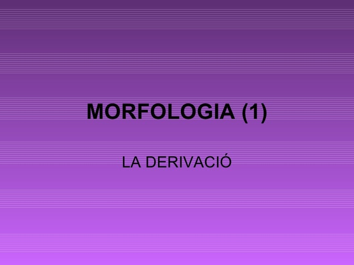 MORFOLOGIA (1) LA DERIVACIÓ