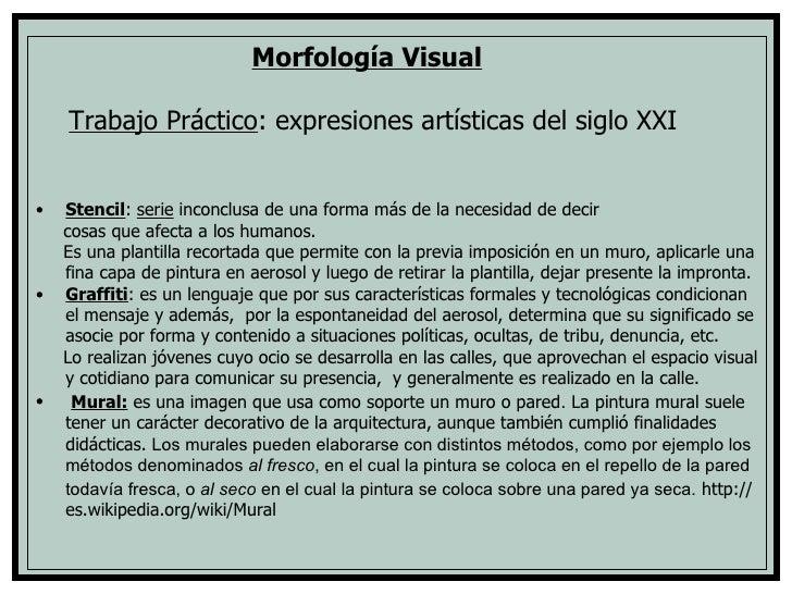 <ul><li>Morfología Visual </li></ul><ul><li>Trabajo Práctico : expresiones artísticas del siglo XXI </li></ul><ul><li>Sten...