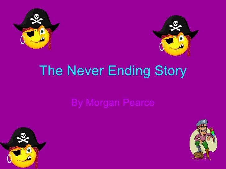 The Never Ending Story By Morgan Pearce