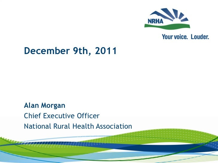 December 9th, 2011Alan MorganChief Executive OfficerNational Rural Health Association