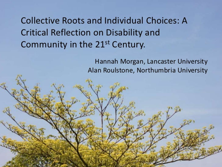 Collective Roots and Individual Choices: A Critical Reflection on Disability and Community in the 21st Century.<br />Hanna...