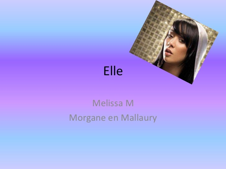 Elle<br />Melissa M<br />Morgane en Mallaury<br />