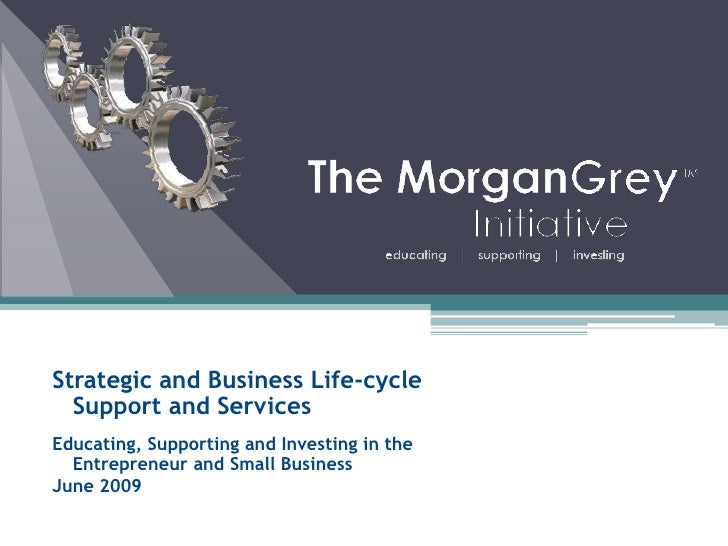 Strategic and Business Life-cycle Support and Services<br />Educating, Supporting and Investing in the Entrepreneur and Sm...