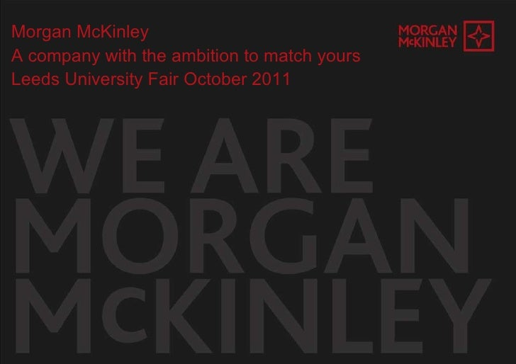 Morgan McKinley  A company with the ambition to match yours Leeds University Fair October 2011
