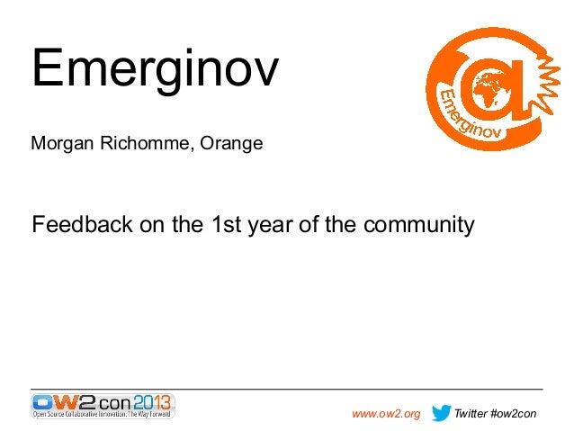 Emerginov MorganRichomme,Orange  Feedbackonthe1styearofthecommunity  www.ow2.org  Twitter #ow2con