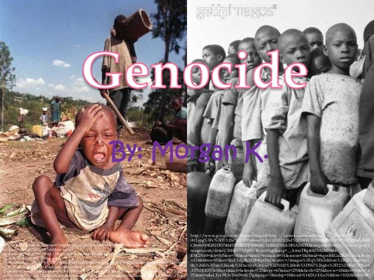 Genocide<br />By: Morgan K.<br />http://www.google.com/imgres?imgurl=http://cache4.asset-cache.net/xc/200457737-001.jpg%3F...