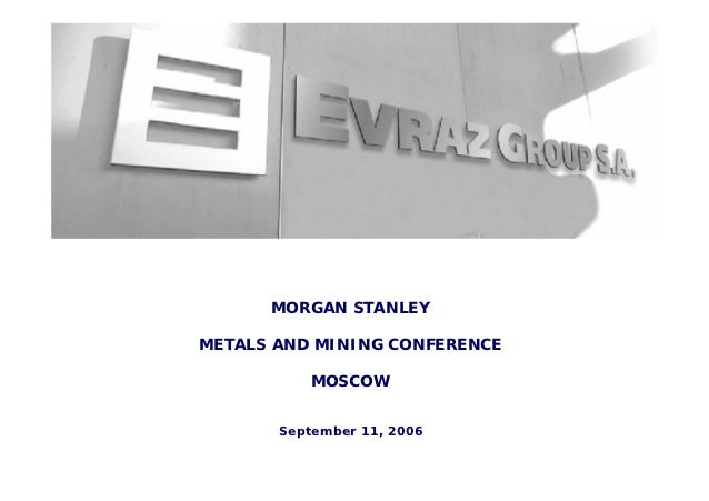 MORGAN STANLEYMETALS AND MINING CONFERENCE          MOSCOW       September 11, 2006