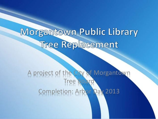 A project of the City of Morgantown Tree Board Completion: Arbor Day 2013