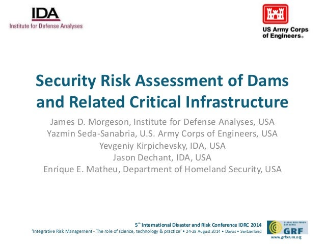 Security Risk Assessment of Dams  and Related Critical Infrastructure  James D. Morgeson, Institute for Defense Analyses, ...
