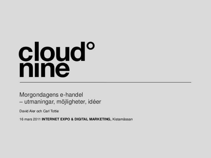 Morgondagens e-handel– utmaningar, möjligheter, idéer<br />David Aler och Carl Tottie<br />16 mars 2011 INTERNET EXPO & DI...