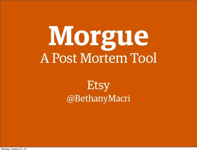 Morgue , helping better understand events by building a post mortem tool - Bethany Macri